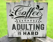 Coffee Sign Coffee Lovers Gift Coffee Bar Coffee Shop Art Signs about Coffee Coffee Because Adulting is Hard Wood Coffee Sign