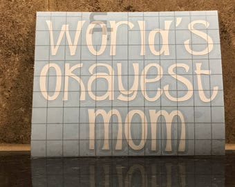 World's Okayest Mom Decal