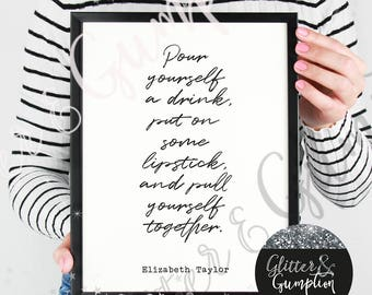 Elizabeth taylor fashion print quote pour yourself a drink , gift idea , home decor, Fashion Print