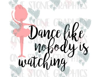Dance like nobody is watching,dance like nobody is watching svg,dance svg,dancing,ballerina svg,ballerina,dancer,dancer svg,little ballerina