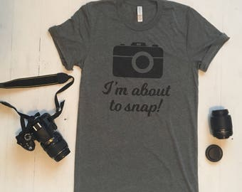 Photography Shirt. I'm About To Snap Shirt. Photo Shirt. Photography Props. Shirts for Photographers. Gift Ideas for Photographers. Gifts.
