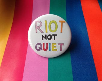 Riot not Quiet / Big Badge / Pride / Riot Grrrl / Rainbow Grrrl