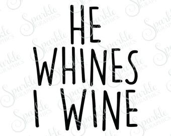 He Whines I Wine SVG, Wine, Mommy Needs Wine, Mommy, Mama, Mom Shirt, Clipart Svg Dxf Eps Png Silhouette Cricut Cut File Commercial Use