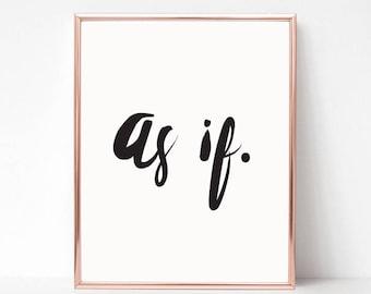 Printable Wall Art Prints, Instant Download Printable Art,Printable Quotes,Digital Print,Dorm Decor,Preppy Print, As If Print