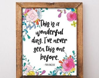 ON SALE Maya Angelou Quote - This Is A Wonderful Day.  I've Never Seen This One Before. - Printable Art - Colorful Floral Print - Quote Prin