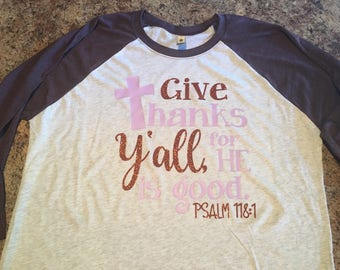 Give thanks yall. Psalms 118:1 raglan shirt. Great for any occasion. Christian shirt.