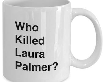Who Killed LAURA PALMER? Mug - Twin Peaks TV Show Fan Gift - 11 oz white coffee tea cup