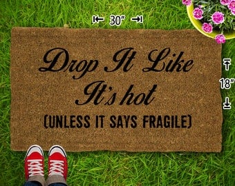 Drop It Like It's Hot - Unless It Says Fragile Coir Doormat - 18x30 - Welcome Mat - House Warming - Mud Room - Gift - Custom