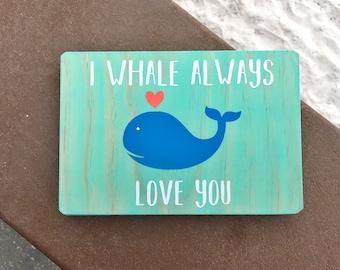 I Whale Always Love You Wooden Sign