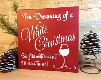Christmas sign, Wood Christmas Sign, I'm Dreaming of a White Christmas, but if the white runs out I'll Drink the Red