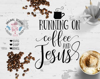 Coffee and Jesus svg,  Running on coffee and jesus Cut File and Printable in SVG, DXF, PNG,  Coffee Jesus svg file, Jesus svg, coffee svg