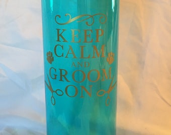 Keep calm and groom on water bottle with straw. Groomer water bottle.