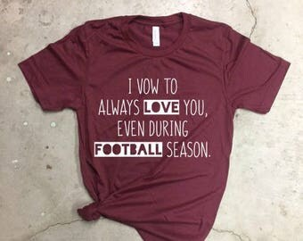 I Vow To Always Love you, Even During Football Season Shirt