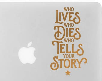 Who Lives, Who Dies, Who Tells Your Story Decal