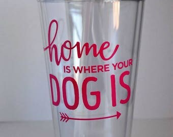 Dog Sayings -Double-Wall Clear Plastic Tumblers with Clear Straw, 16 oz Order #1 thru - #5  With Logos In Shown Vinyl Color or Choose Custom
