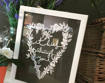 It was always you, papercut, framed, valentines, wedding, anniversary , special occasion unique gift.