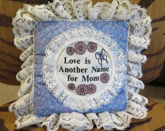 "Pillow for Mother Blue Foral White Lace ""Love is Another Name for Mom"" 10"" Lace to Lace"