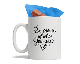 BijouLand - Be Proud of Who You Are, Ceramic Coffee Mug, 11-ounce, LGBT Pride, Gay Pride Mug,  Gay Gifts, LGBT Mug, LGBT Gift