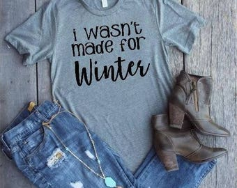 I Wasn't Made For Winter T-Shirt