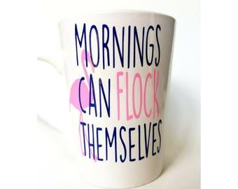 Funny Mugs, Funny Coffee Mugs, Cute Coffee Mugs, Glitter Mugs, Funny Gift for Her, Best Friend Gift, Hilarious, Mom Mugs, Flock Mornings Mug