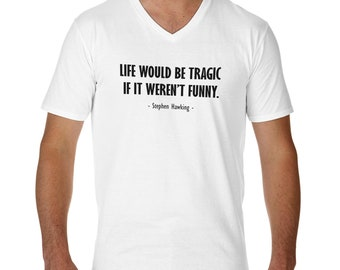 Life Would Be Tragic If It Weren't Funny By Stephen Hawking V-Neck T-Shirt for Men Cool Gift