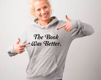 The Book Was Better Hoodie, Reading Hoodie, Hoodies, Bookworm Hoodie, Book Lover Gift, Sweatshirt