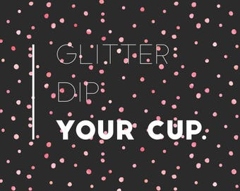 Glitter Dip your Cup