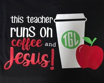 Teacher life shirt or tank: this teach runs on coffee and jesus!