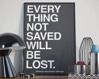 Everything Not Saved Will Be Lost - Poster - Quote, Nintendo, Quit Screen, Gaming, Message, Motivational