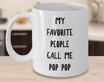 Pop Pop Gifts - Pop Pop Mug - My Favorite People Call Me Pop Pop Mug Ceramic Coffee Cup