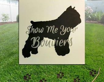 Show Me Your Bouvier's - Bouvier Dog Sillhouette Wood Sign