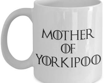 Yorkipoo Mug - Yorkipoo Gifts - Funny Yorkipoo Coffee Mug - Mother Of Yorkipoo - Mother Of Dragons