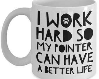 Pointer Mug - German Shorthaired Pointer Coffee Mug - Pointer Gifts - I Work Hard So My Pointer Can Have A Better Life
