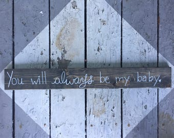You will always be my baby handpainted wood sign