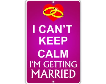 I Can't Keep Calm I'm Getting Married Metal Aluminum Sign