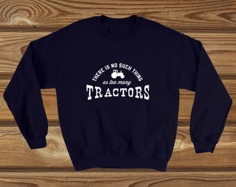 There is no such thing as too many tractors farming Sweatshirt
