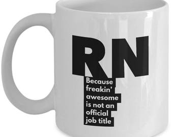 RN because freakin' awesome is not an official job title - Unique Gift Coffee Mug