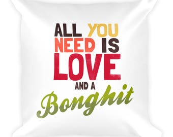 All you need is Love and a bonghit funny Cannabis Marijuana Colorado Square Pillow