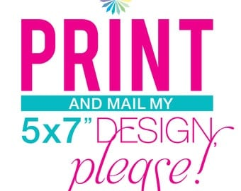 "Print and Mail My 5x7"" Design, Please!"