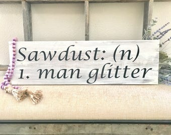 "Father's Day Sign ""Sawdust is Man Glitter"""