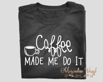 Coffee Made Me Do It T Shirt Short Sleeve or Long Sleeve, Funny, Humor, Coffee