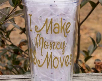 I Make money Moves (tumbler)