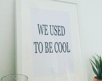 We used to be cool - A4 print