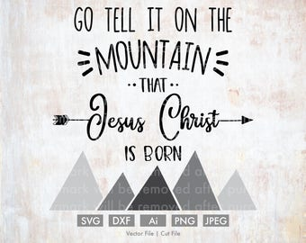 Go Tell it on the Mountain - Cut File/Vector, Silhouette, Cricut, SVG, DXF, Clip Art, Download, Holidays, Calligraphy, Christmas, Religious