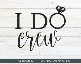 I Do Crew SVG Bride SVG, Wifey svg, Wedding SVG, Bridesmaids svg Clipart Vector for Silhouette Cricut Cutting Machine Design Download Print