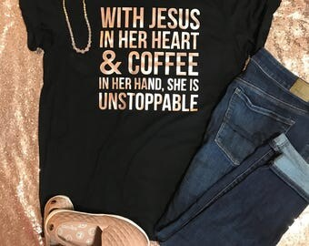 With Jesus in her heart and coffee in her hand she is unstoppable tshirt