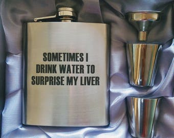 Sometimes I Drink Water to Surprise My Liver // Engraved Flask // His Gift  // Fun Flask // Party Favor // Men Flask // 21st Birthday Gift