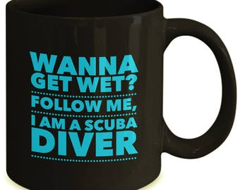 Wanna Get Wet? Follow Me, I am a Scuba Diver - Funny Coffee Mug for Scuba Divers - Scuba Diving Gift Ceramic Coffee Cup