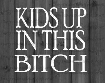 Kids Up In This Bitch decal - car, window, decal - kids on board decal - car decal - kids in car decal - van decal - SUV decal