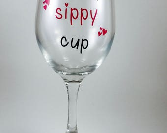 Mommy's Sippy Cup - Wine Glass